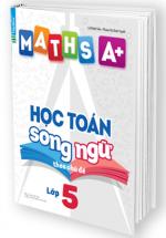 Maths A+ Học Toán Song Ngữ Theo Chủ Đề - Lớp 5